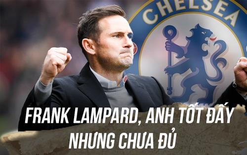 Chuyện lúc 0h: Frank Lampard xuất sắc, nhưng chưa đủ tốt cho Chelsea