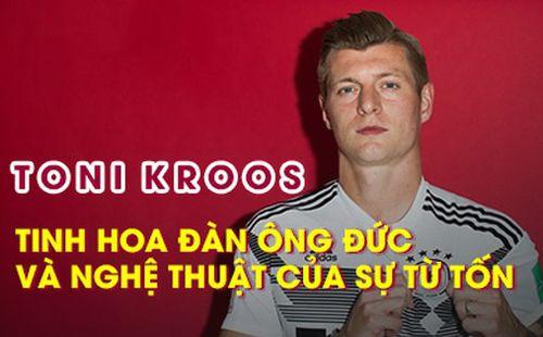 Toni Kroos: Tinh hoa đàn ông Đức và nghệ thuật của sự từ tốn